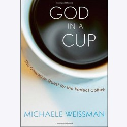 Книга God in a Cup: The Obsessive Quest for the Perfect Coffee - Michaele Weissman